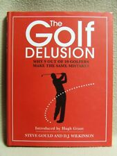 The Golf Delusion by Gould and Wilkinson. Int. by Hugh Grant, ET (Hardback 2009)