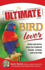 Ultimate Bird Lover Softcover Book Stories Feathered Friends Marty Becker New