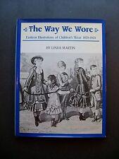 The Way We Wore: Fashion Illustrations of Children's Wear 1870-1970 Linda Martin