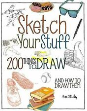 Sketch Your Stuff : 200 Things to Draw and How to Draw Them by John Stich...