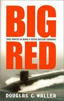 Big Red: Three Months On Board a Trident Nuclear Submarine by Douglas C. Waller