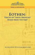 NEW Eothen: Traces of Travel Brought Home from the East