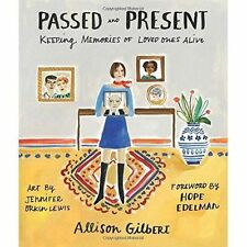 Passed and Present: Keeping Memories of Loved Ones Alive by Allison Gilbert...