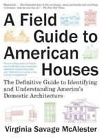 Field Guide to American Houses : The Definitive Guide to Identifying and Unde...