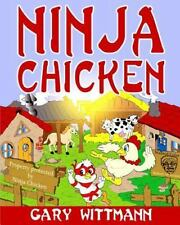 Ninja Chicken : For Ages 9 and Up by Gary Wittmann (2015, Paperback)