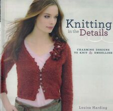 Knitting in the Details: Charming Designs to Knit & Embellish by Louisa Harding