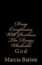 Drug Companies Will Purchase the Drugs Wholesale : God by Marcia Batiste...