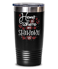 Cute Shikoku Dog Owners Gift - Funny Present for Shikoku Breed Lovers - Home is