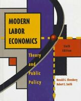 Modern Labor Economics : Theory and Public Policy by Ehrenberg, Ronald G.