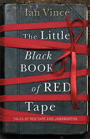 The Little Black Book of Red Tape: Great British Bureaucracy, Ian Vince, Used; A