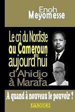 Le Cri du Nordiste Au Cameroun Aujourd'hui : D'Ahidjo à Marafa : à Quand...