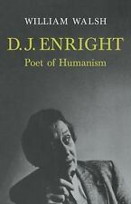 D. J. Enright : Poet of Humanism by William Walsh (2010, Paperback)