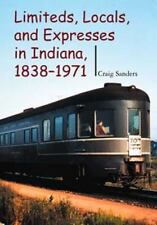 Limiteds, Locals, and Expresses in Indiana, 1838-1971 by Craig Sanders 2003 HCDJ