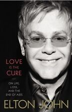 Love Is the Cure: On Life, Loss, and the End of AIDS by Elton John