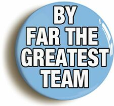 BY FAR THE GREATEST TEAM BADGE BUTTON PIN (Size is 1inch/25mm diameter) CITY