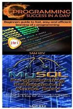 Programming: C Programming Success in a Day and Mysql Programming.