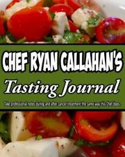 Chef Ryan Callahan's Tasting Journal : Take Professional Notes During and...