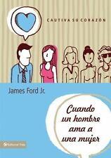 Cuando un hombre ama a una mujer: Cautiva su corazón (Spanish Edition)-ExLibrary
