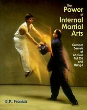 Power of Internal Martial Arts : Combat Secrets of Ba Gua, Tai Chi, and Hsing-I