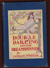 1905 Candace Wheeler DOUBLE DARLING AND THE DREAMSPINNER First Edition DORA