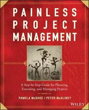 Painless Project Management: A Step-by-Step Guide for Planning, Executing and