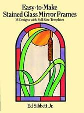 Easy-to-Make Stained Glass Mirror Frames: 16 Designs with Full-Size Templates b