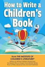 How to Write a Children's Book : Advice on Writing Children's Books from the...