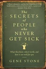 The Secrets of People Who Never Get Sick: What They Know, Why It Works, and How