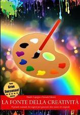 La Fonte Della Creatività - il Grande Manuale Dei Segreti per Generare Idee...