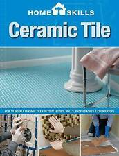 HomeSkills: Ceramic Tile: How to Install Ceramic Tile for Your Floors, Walls, Ba