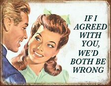 """If I Agreed with You We'd Both Be Wrong Tin Sign, 16"""" W x 12.5"""""""