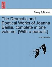 The Dramatic And Poetical Works Of Joanna Baillie, Complete In One Volume. [w...