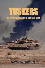 Tuskers: An Armor Battalion In The Gulf War: By Mr. David S. Pierson