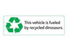 This vehicle is fueled by recycled dinosaurs. (Bumper Sticker)
