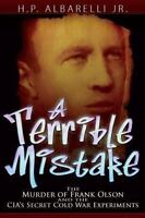 A Terrible Mistake: The Murder of Frank Olson and the CIA's Secret Cold War Ex..