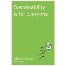 Sustainability Is for Everyone by Alan AtKisson (2013, Paperback)