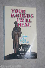 Your Wounds I Will Heal : Praying for Inner Healing by Lucy Rooney and Robert...