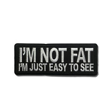 Embroidered I'm Not Fat I'm Just Easy to See Sew or Iron on Patch Biker Patch