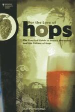 For The Love of Hops: The Practical Guide to Aroma, Bitterness and the Culture