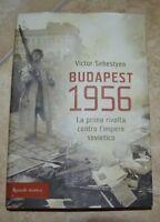 VICTOR SEBESTYEN - BUDAPEST 1956 LA PRIMA RIVOLTA CONTRO L' IMPERO - RIZZOLI FT