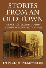 Stories from an Old Town: Grace, Grief, and Gossip in a Rural Minnesota Town, Ma