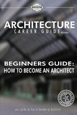 Beginner's Guide: How to Become an Architect by Ryan Hansanuwat (2014,...
