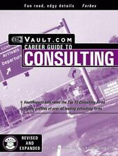 Consulting : The Vault.com Career Guide to Consulting (Vault Guide to-ExLibrary
