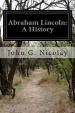 Lincoln: Abraham Lincoln: a History by John G. Nicolay and John Hay (2014,...