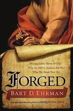 Forged: Writing in the Name of God--Why the Bible's Authors Are Not Who We Thin