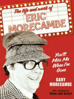 The life and work of Eric Morecambe.You'll miss me when i'm gone.New Book