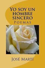 Yo Soy un Hombre Sincero : Poemas by Jose Marti (2015, Paperback)