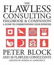 The Flawless Consulting Fieldbook and Companion: A Guide to Understanding Yo