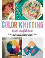 Color Knitting with Confidence: Unlock the Secrets of Fair Isle, Intarsia, and M