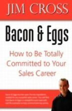 Bacon and Eggs : How to Be Totally Committed to Your Sales Career by Jim...